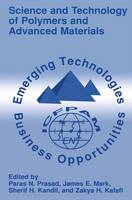 Science and Technology of Polymers and Advanced Materials: Emerging Technologies and Business Opportunities (Hardback)