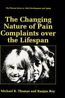 The Changing Nature of Pain Complaints over the Lifespan - The Springer Series in Adult Development and Aging (Hardback)