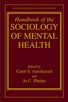 Handbook of the Sociology of Mental Health - Handbooks of Sociology and Social Research (Hardback)