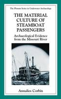 The Material Culture of Steamboat Passengers: Archaeological Evidence from the Missouri River - The Springer Series in Underwater Archaeology (Hardback)