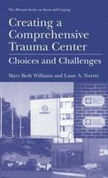 Creating a Comprehensive Trauma Center: Choices and Challenges - Springer Series on Stress and Coping (Hardback)