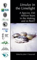 Limulus in the Limelight: A Species 350 Million Years in the Making and in Peril? (Hardback)