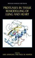Proteases in Tissue Remodelling of Lung and Heart - Proteases in Biology and Disease 1 (Hardback)