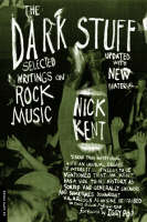 The Dark Stuff: Selected Writings On Rock Music Updated Edition (Paperback)