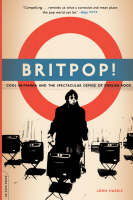 Britpop!: Cool Britannia And The Spectacular Demise Of English Rock (Paperback)