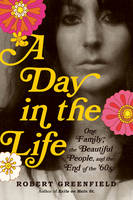 A Day in the Life: One Family, the Beautiful People, and the End of the Sixties (Hardback)