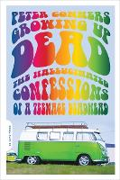 Growing Up Dead: The Hallucinated Confessions of a Teenage Deadhead (Paperback)