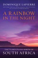 A Rainbow in the Night: The Tumultuous Birth of South Africa (Hardback)