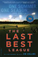 The Last Best League, 10th anniversary edition: One Summer, One Season, One Dream (Paperback)