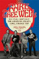 Fare Thee Well: The Final Chapter of the Grateful Dead's Long, Strange Trip (Hardback)