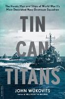 Tin Can Titans: The Heroic Men and Ships of World War II's Most Decorated Navy Destroyer Squadron (Paperback)