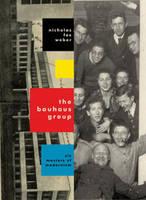 The Bauhaus Group: Six Masters of Modernism (Hardback)