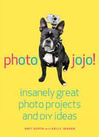 Photojojo!: Insanely Great Photo Projects and DIY Ideas (Paperback)