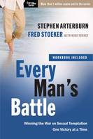 Every Man's Battle (Includes Workbook): Winning the War on Sexual Temptation One Victory at a Time - Every Man (Paperback)