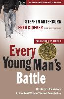 Every Young Man's Battle (Includes Workbook): Strategies for Victory in the Real World of Sexual Temptation - Every Man (Paperback)
