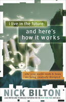 I Live in the Future & Here's How It Works: Why Your World, Work & Brain Are Being Creatively Disrupted (Paperback)