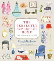 Perfectly Imperfect Home: Essentials for Decorating and Living Well (Hardback)