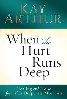 When the Hurt Runs Deep: Healing and Hope for Life's Desperate Moments (Paperback)