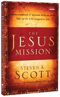 The Jesus Mission: Christ Completed 27 Missions While on Earth Take up the 4 He Assigned You (Paperback)