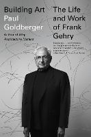 Building Art: The Life and Work of Frank Gehry (Paperback)