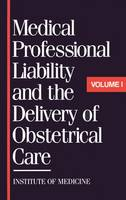 Medical Professional Liability and the Delivery of Obstetrical Care: Volume I (Hardback)