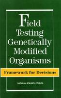 Field Testing Genetically Modified Organisms: Framework for Decisions (Paperback)