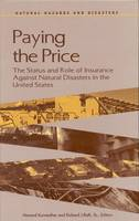 Paying the Price: The Status and Role of Insurance Against Natural Disasters in the United States (Hardback)