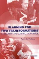 Planning for Two Transformations in Education and Learning Technology: Report of a Workshop (Paperback)