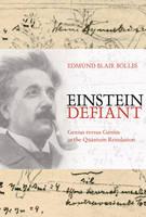 Einstein Defiant: Genius Versus Genius in the Quantum Revolution (Hardback)