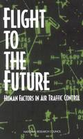 Flight to the Future: Human Factors in Air Traffic Control (Paperback)