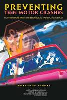 Preventing Teen Motor Crashes: Contributions from the Behavioral and Social Sciences: Workshop Report (Paperback)