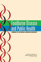 Foodborne Disease and Public Health: Summary of an Iranian-American Workshop (Paperback)