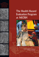 The Health Hazard Evaluation Program at NIOSH: Reviews of Research Programs of the National Institute for Occupational Safety and Health (Paperback)