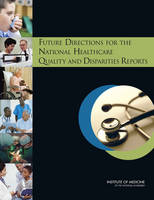 Future Directions for the National Healthcare Quality and Disparities Reports (Paperback)
