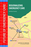 Regionalizing Emergency Care: Workshop Summary (Paperback)