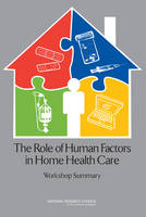 The Role of Human Factors in Home Health Care: Workshop Summary (Paperback)