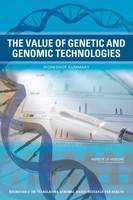 The Value of Genetic and Genomic Technologies: Workshop Summary (Paperback)