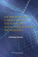 The Importance of Common Metrics for Advancing Social Science Theory and Research: A Workshop Summary (Paperback)