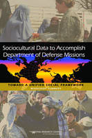 Sociocultural Data to Accomplish Department of Defense Missions: Toward a Unified Social Framework: Workshop Summary (Paperback)