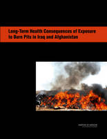 Long-Term Health Consequences of Exposure to Burn Pits in Iraq and Afghanistan (Paperback)