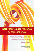 Interprofessional Education for Collaboration: Learning How to Improve Health from Interprofessional Models Across the Continuum of Education to Practice: Workshop Summary (Paperback)
