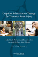 Cognitive Rehabilitation Therapy for Traumatic Brain Injury: Model Study Protocols and Frameworks to Advance the State of the Science: Workshop Summary (Paperback)