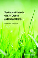 The Nexus of Biofuels, Climate Change, and Human Health: Workshop Summary (Paperback)