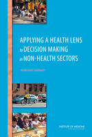Applying a Health Lens to Decision Making in Non-Health Sectors: Workshop Summary (Paperback)