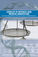 Conflict of Interest and Medical Innovation: Ensuring Integrity While Facilitating Innovation in Medical Research: Workshop Summary (Paperback)