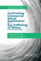 Confronting Commercial Sexual Exploitation and Sex Trafficking of Minors in the United States: A Guide for the Health Care Sector (Paperback)