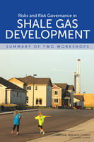 Risks and Risk Governance in Shale Gas Development: Summary of Two Workshops (Paperback)