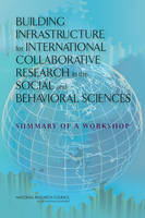 Building Infrastructure for International Collaborative Research in the Social and Behavioral Sciences: Summary of a Workshop (Paperback)