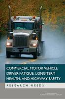 Commercial Motor Vehicle Driver Fatigue, Long-Term Health, and Highway Safety: Research Needs (Paperback)