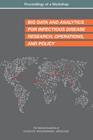Big Data and Analytics for Infectious Disease Research, Operations, and Policy: Proceedings of a Workshop (Paperback)